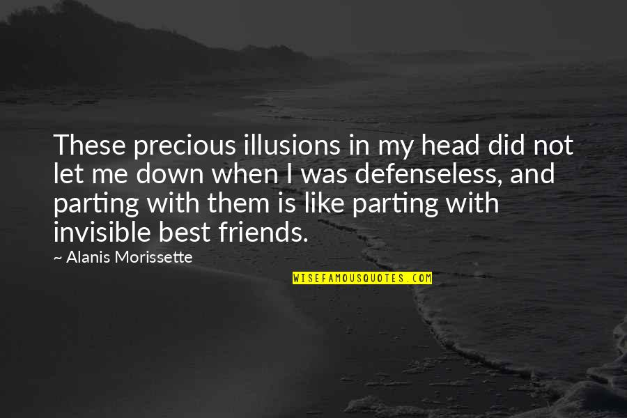Parting With Friends Quotes By Alanis Morissette: These precious illusions in my head did not