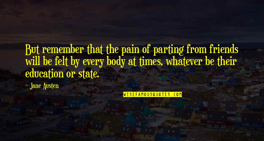 Parting With Friends Quotes By Jane Austen: But remember that the pain of parting from