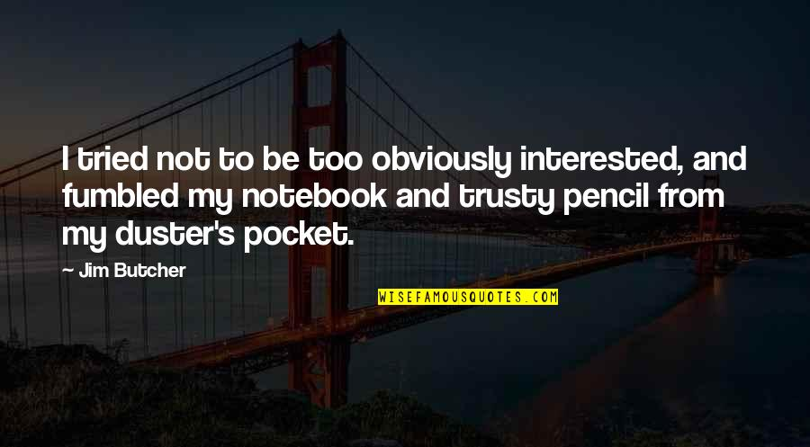 Parting With Friends Quotes By Jim Butcher: I tried not to be too obviously interested,