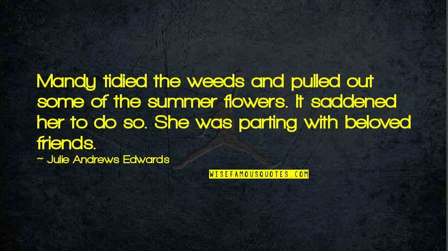 Parting With Friends Quotes By Julie Andrews Edwards: Mandy tidied the weeds and pulled out some