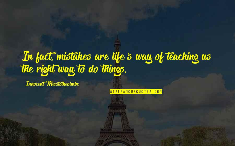 Partitioning Quotes By Innocent Mwatsikesimbe: In fact, mistakes are life's way of teaching