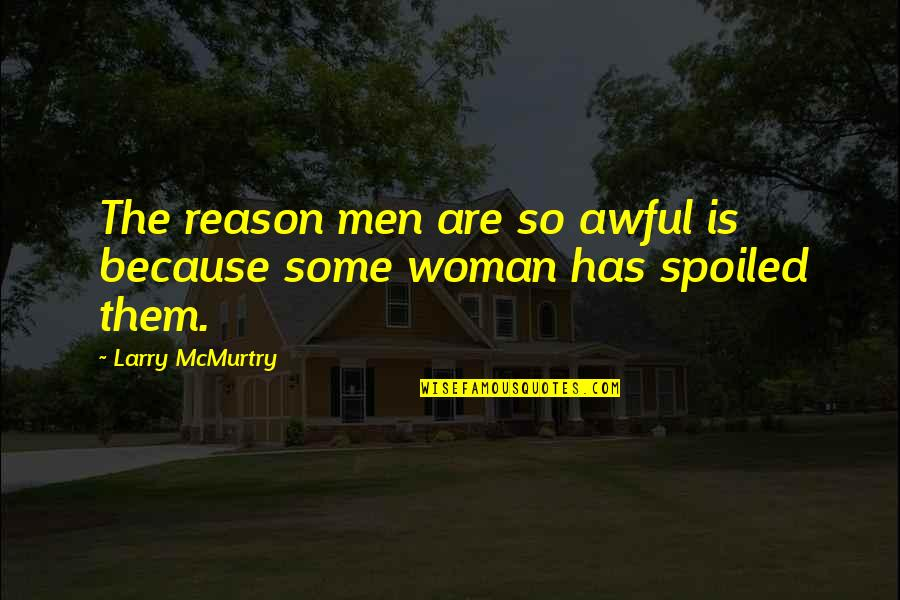 Partitioning Quotes By Larry McMurtry: The reason men are so awful is because