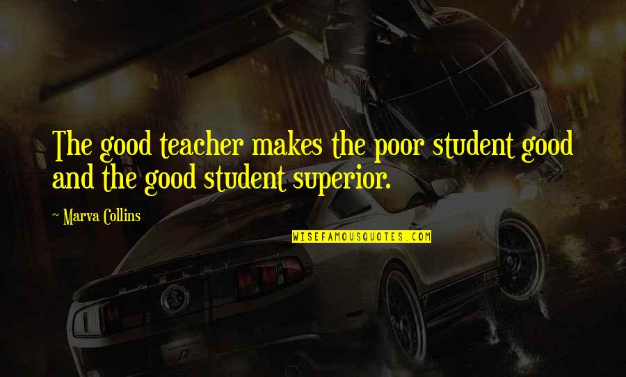 Partitioning Quotes By Marva Collins: The good teacher makes the poor student good