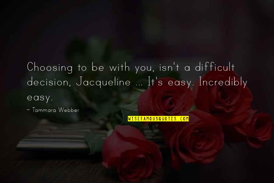 Partitioning Quotes By Tammara Webber: Choosing to be with you, isn't a difficult