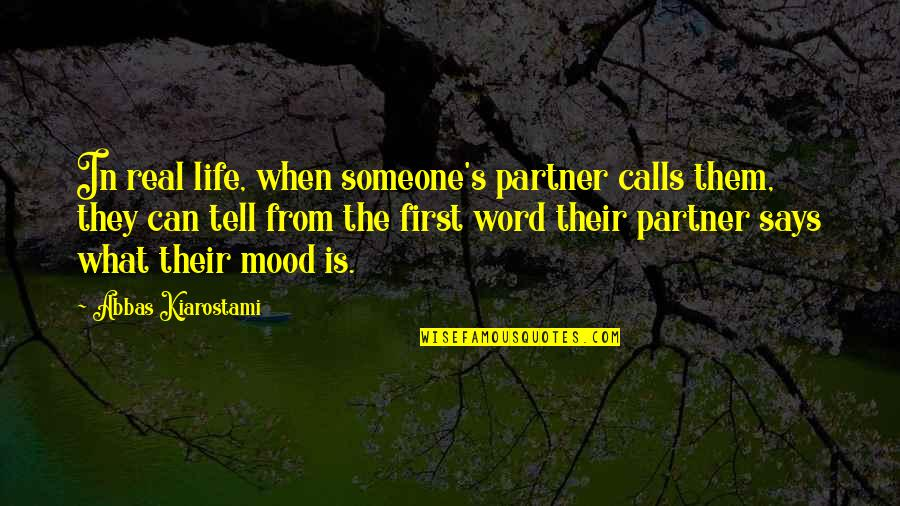 Partner In Life Quotes By Abbas Kiarostami: In real life, when someone's partner calls them,