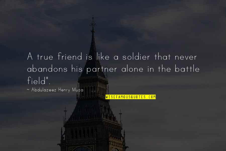 Partner In Life Quotes By Abdulazeez Henry Musa: A true friend is like a soldier that