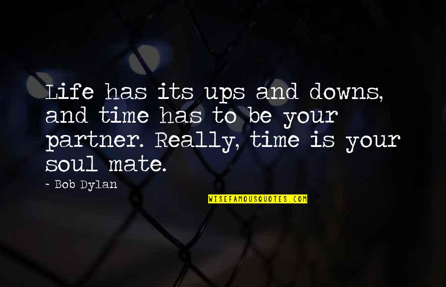 Partner In Life Quotes By Bob Dylan: Life has its ups and downs, and time