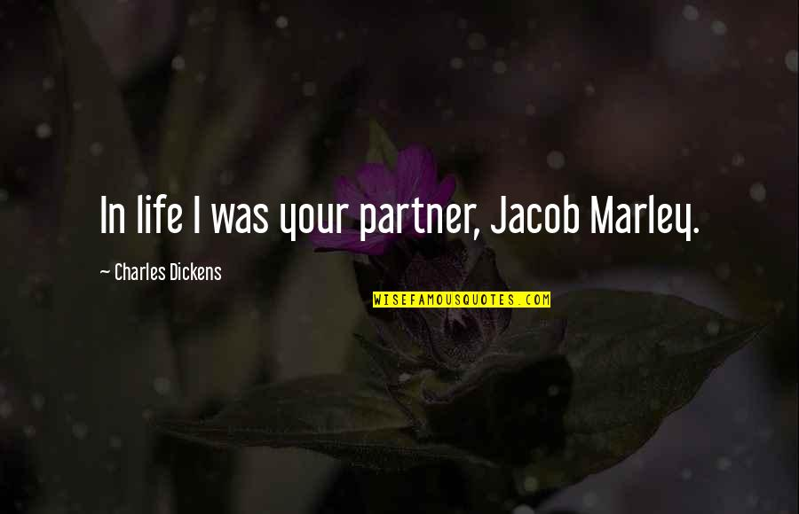 Partner In Life Quotes By Charles Dickens: In life I was your partner, Jacob Marley.