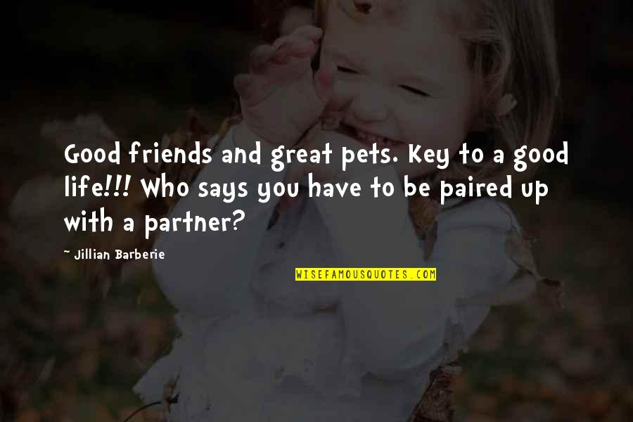 Partner In Life Quotes By Jillian Barberie: Good friends and great pets. Key to a