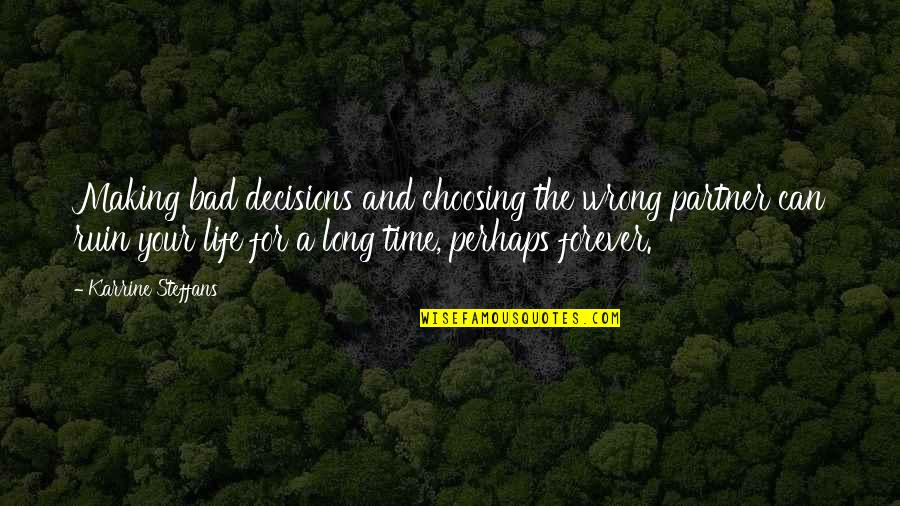 Partner In Life Quotes By Karrine Steffans: Making bad decisions and choosing the wrong partner