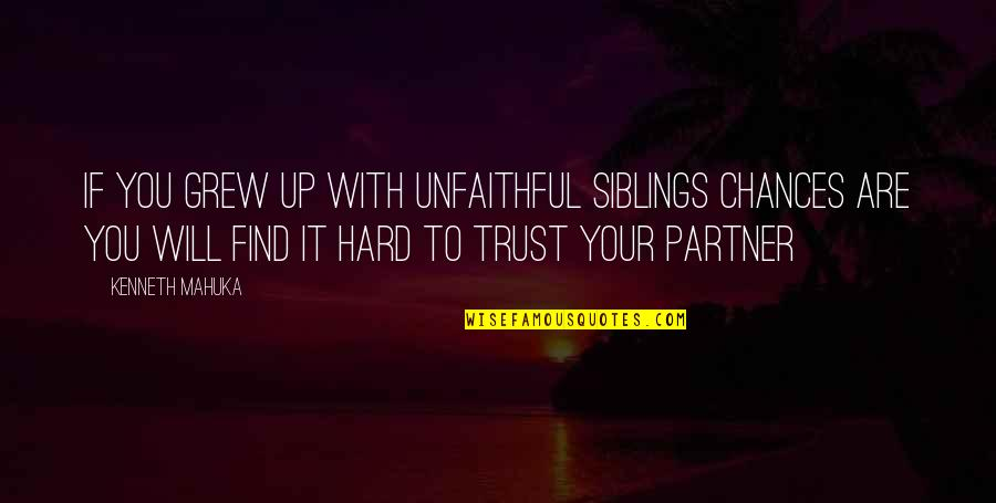 Partner In Life Quotes By Kenneth Mahuka: If you grew up with unfaithful siblings chances