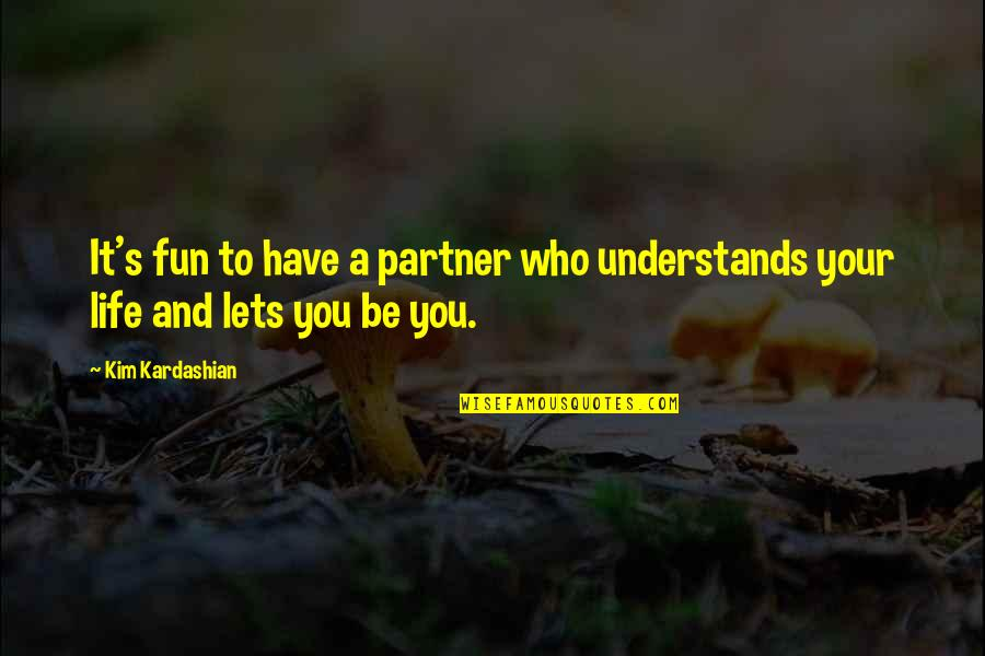 Partner In Life Quotes By Kim Kardashian: It's fun to have a partner who understands