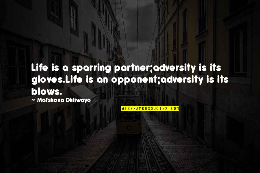 Partner In Life Quotes By Matshona Dhliwayo: Life is a sparring partner;adversity is its gloves.Life