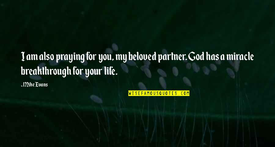 Partner In Life Quotes By Mike Evans: I am also praying for you, my beloved