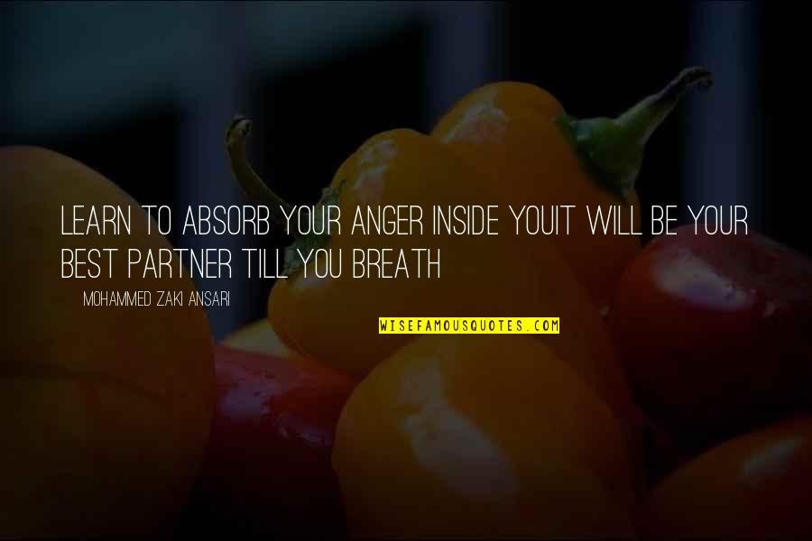 Partner In Life Quotes By Mohammed Zaki Ansari: Learn to absorb your anger inside youIt will