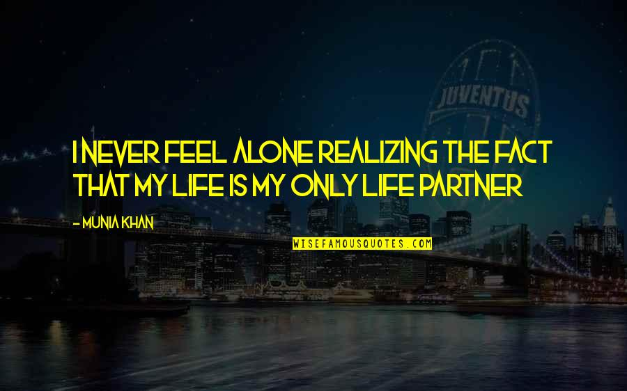 Partner In Life Quotes By Munia Khan: I never feel alone realizing the fact that