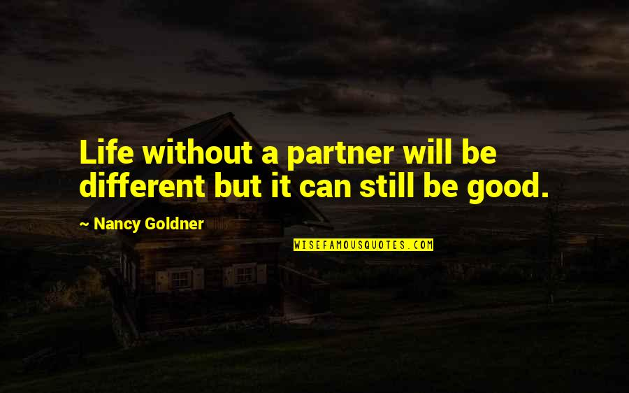 Partner In Life Quotes By Nancy Goldner: Life without a partner will be different but