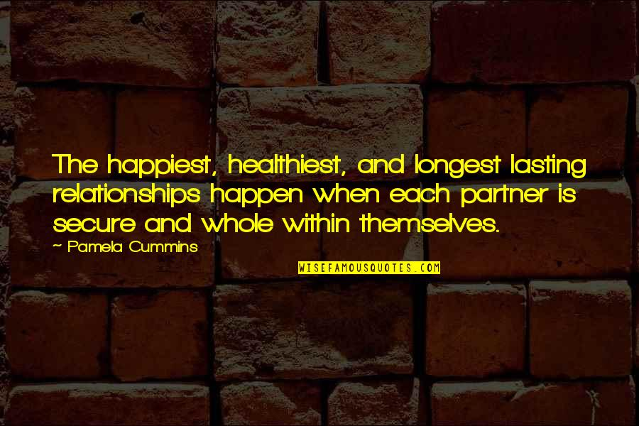 Partner In Life Quotes By Pamela Cummins: The happiest, healthiest, and longest lasting relationships happen