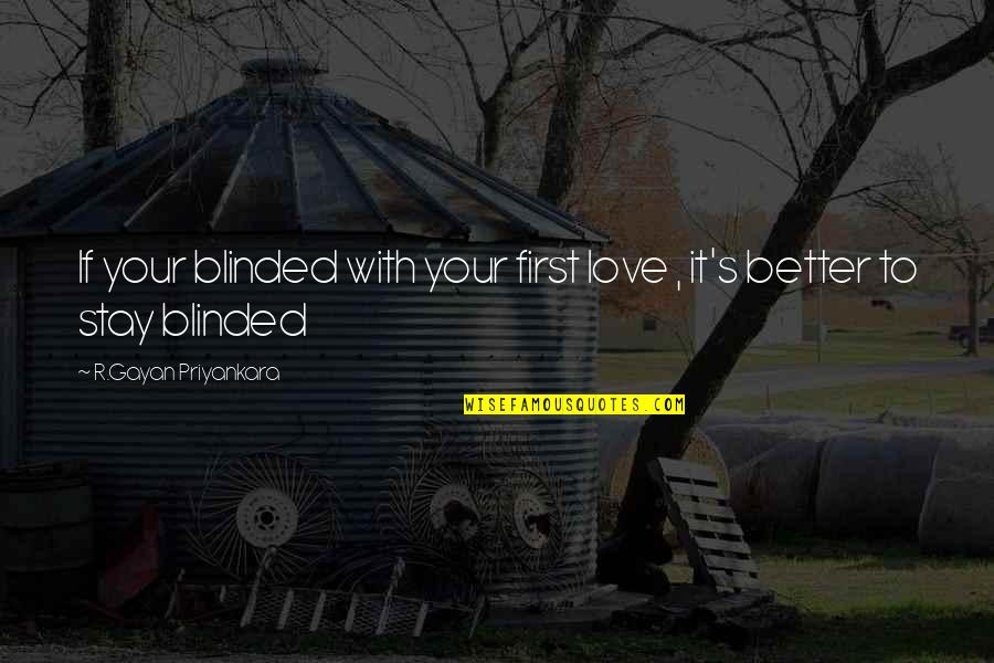 Partner In Life Quotes By R.Gayan Priyankara: If your blinded with your first love ,