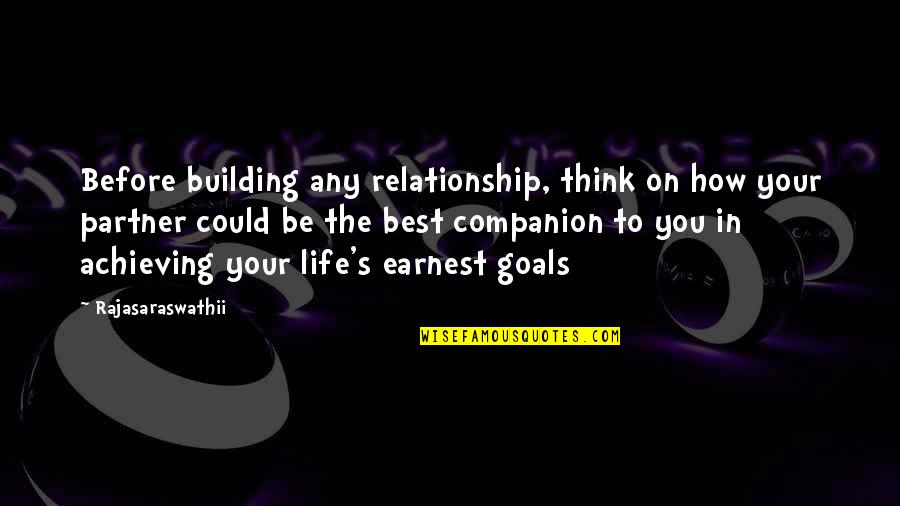 Partner In Life Quotes By Rajasaraswathii: Before building any relationship, think on how your