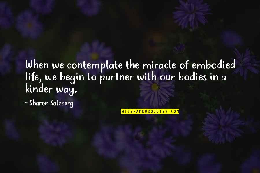 Partner In Life Quotes By Sharon Salzberg: When we contemplate the miracle of embodied life,