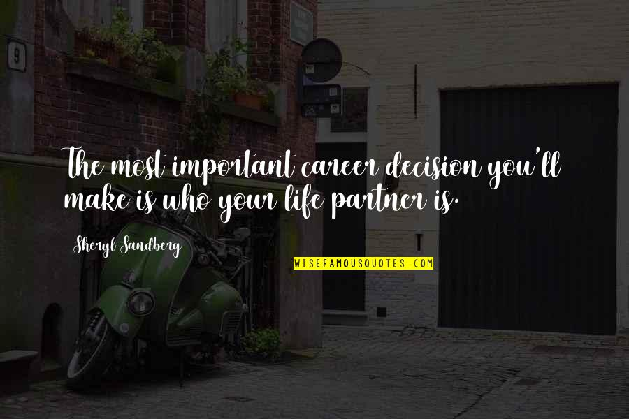 Partner In Life Quotes By Sheryl Sandberg: The most important career decision you'll make is