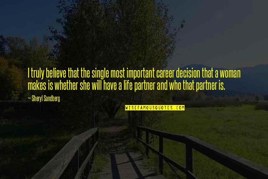 Partner In Life Quotes By Sheryl Sandberg: I truly believe that the single most important