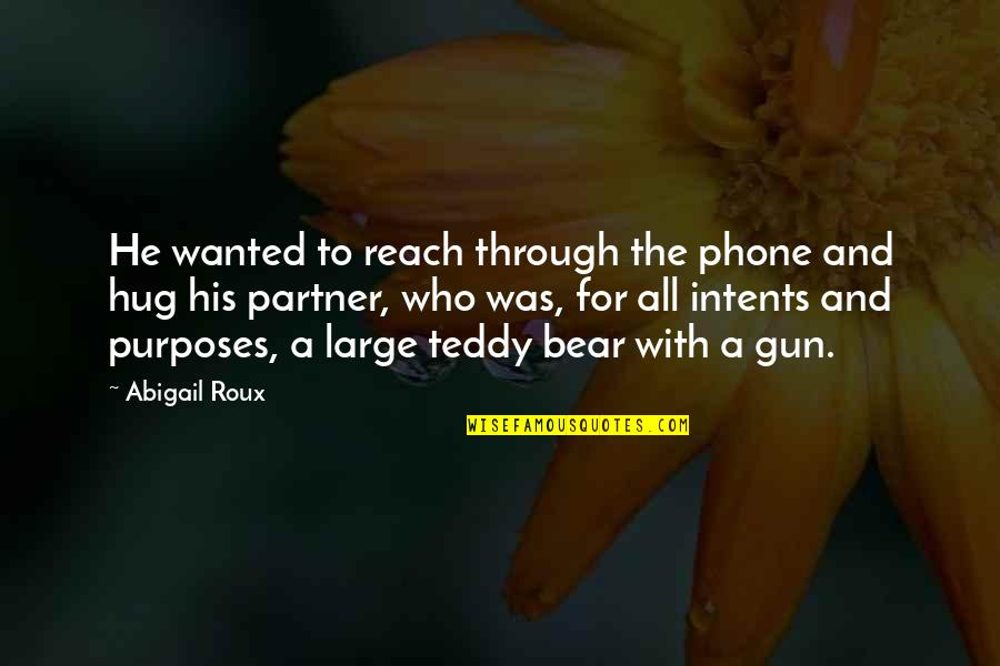 Partner In Love Quotes By Abigail Roux: He wanted to reach through the phone and