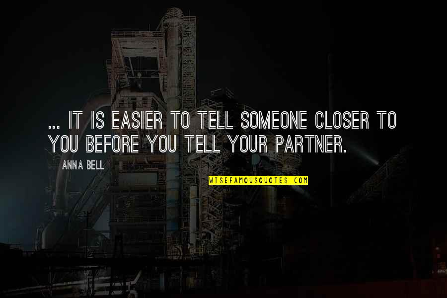 Partner In Love Quotes By Anna Bell: ... it is easier to tell someone closer