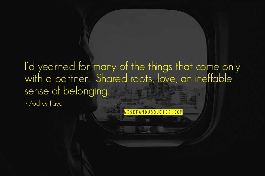Partner In Love Quotes By Audrey Faye: I'd yearned for many of the things that