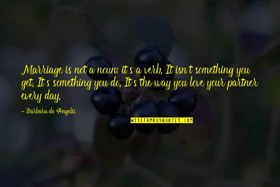Partner In Love Quotes By Barbara De Angelis: Marriage is not a noun; it's a verb.