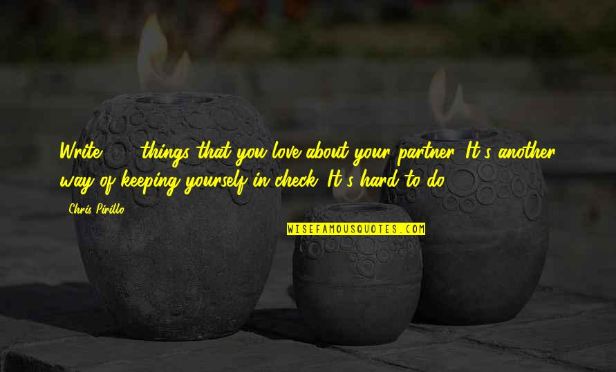 Partner In Love Quotes By Chris Pirillo: Write 100 things that you love about your