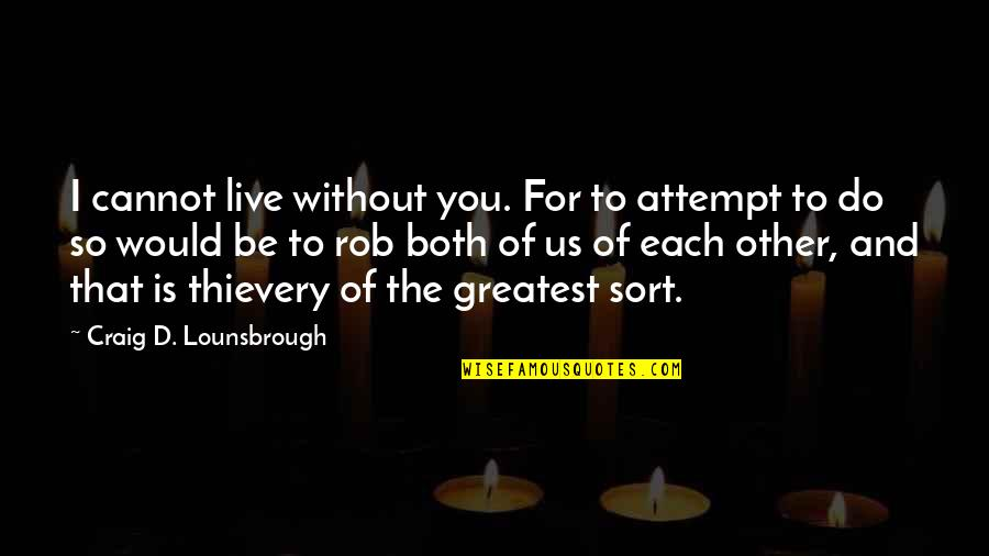 Partner In Love Quotes By Craig D. Lounsbrough: I cannot live without you. For to attempt