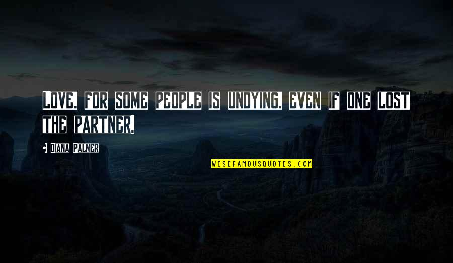 Partner In Love Quotes By Diana Palmer: Love, for some people is undying, even if