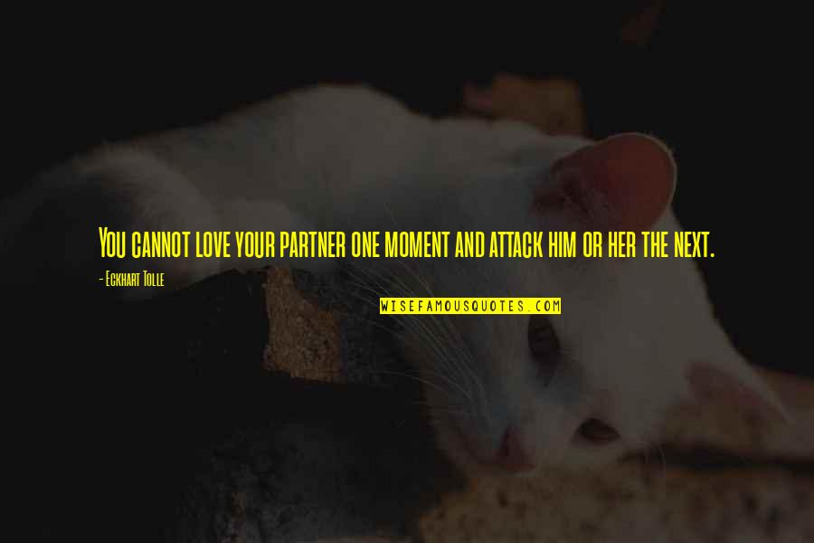 Partner In Love Quotes By Eckhart Tolle: You cannot love your partner one moment and