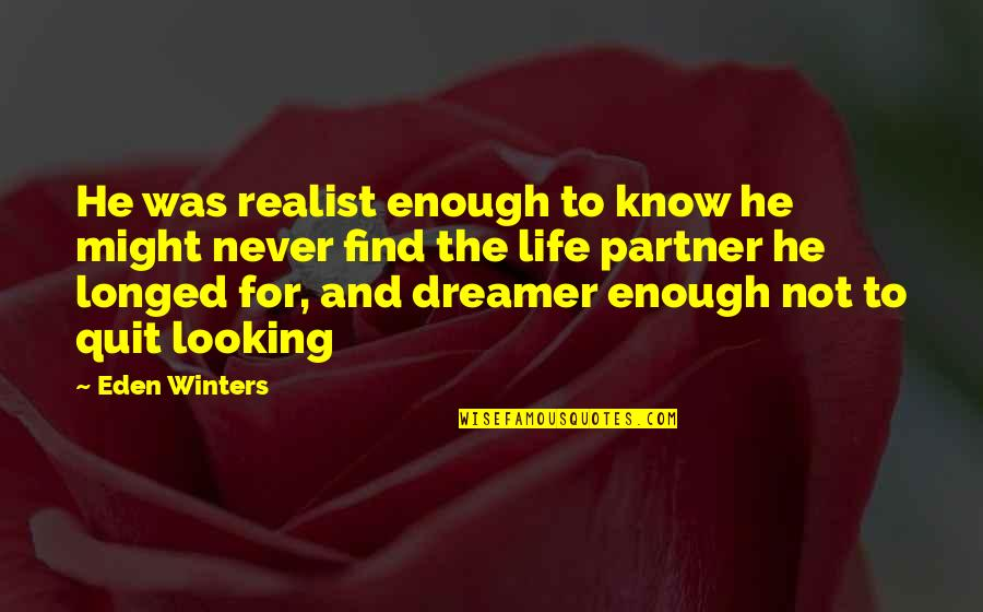 Partner In Love Quotes By Eden Winters: He was realist enough to know he might