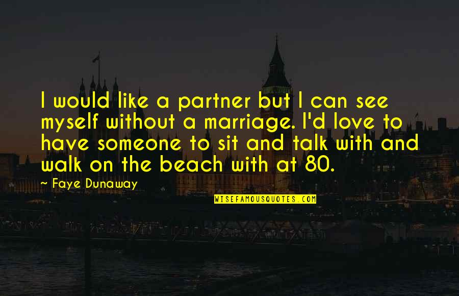 Partner In Love Quotes By Faye Dunaway: I would like a partner but I can
