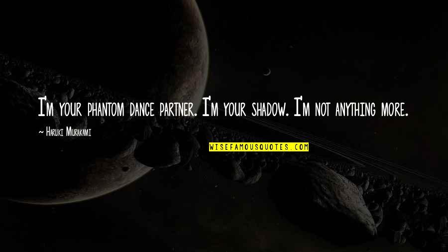 Partner In Love Quotes By Haruki Murakami: I'm your phantom dance partner. I'm your shadow.