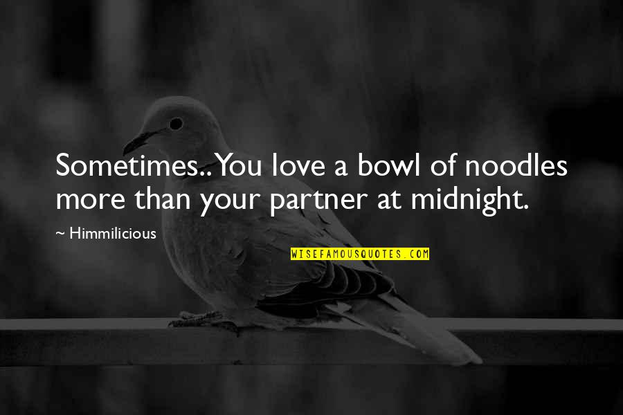 Partner In Love Quotes By Himmilicious: Sometimes.. You love a bowl of noodles more