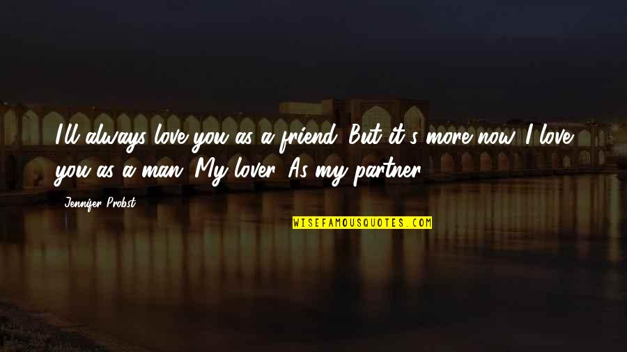 Partner In Love Quotes By Jennifer Probst: I'll always love you as a friend. But