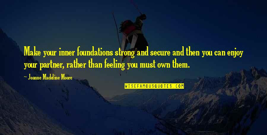 Partner In Love Quotes By Joanne Madeline Moore: Make your inner foundations strong and secure and
