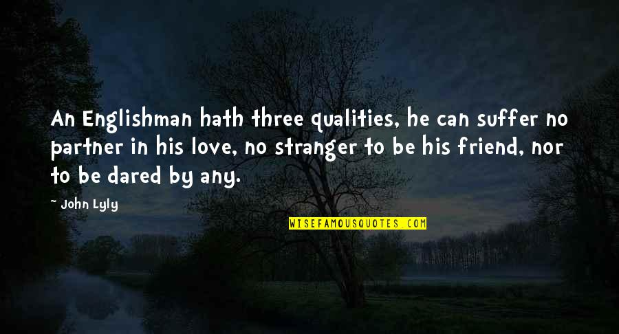 Partner In Love Quotes By John Lyly: An Englishman hath three qualities, he can suffer
