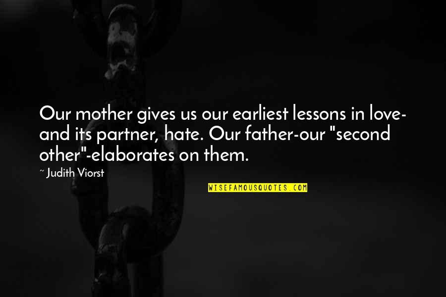 Partner In Love Quotes By Judith Viorst: Our mother gives us our earliest lessons in