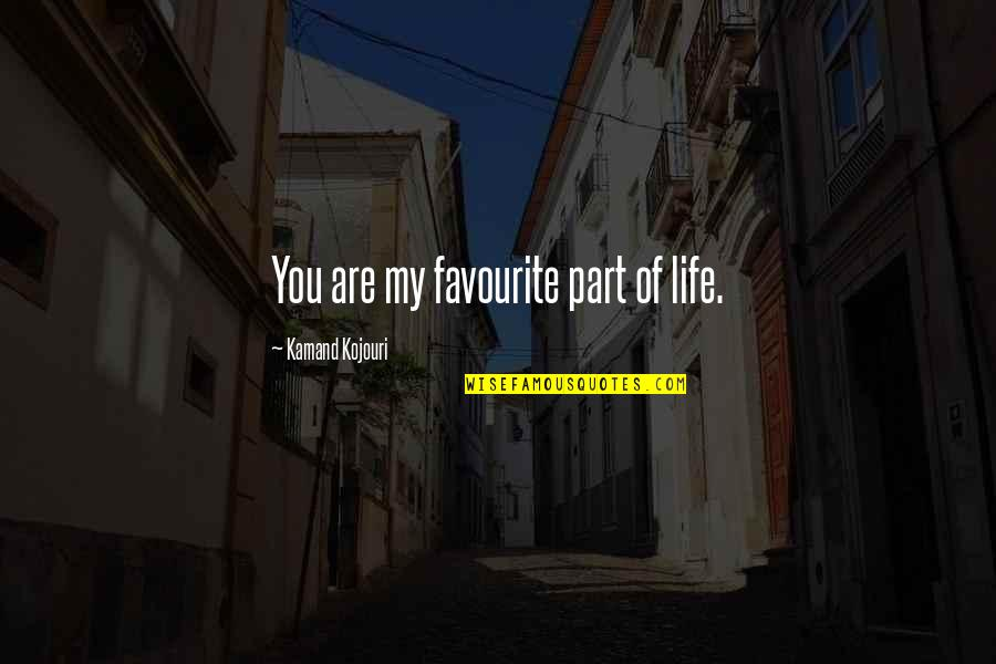 Partner In Love Quotes By Kamand Kojouri: You are my favourite part of life.