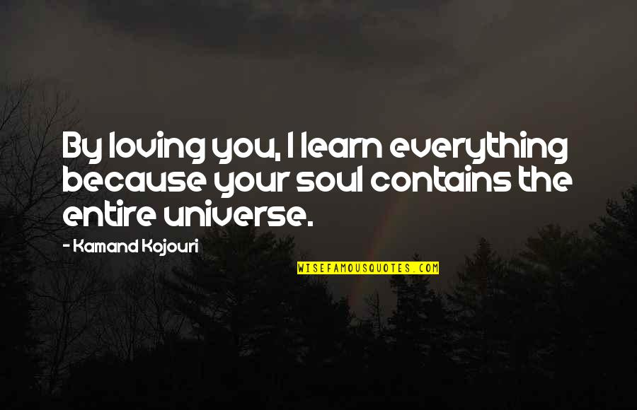 Partner In Love Quotes By Kamand Kojouri: By loving you, I learn everything because your