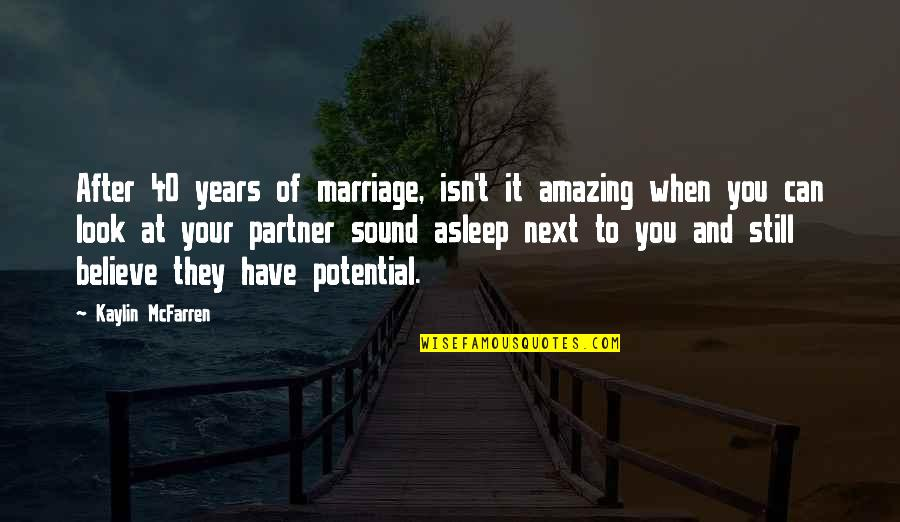 Partner In Love Quotes By Kaylin McFarren: After 40 years of marriage, isn't it amazing