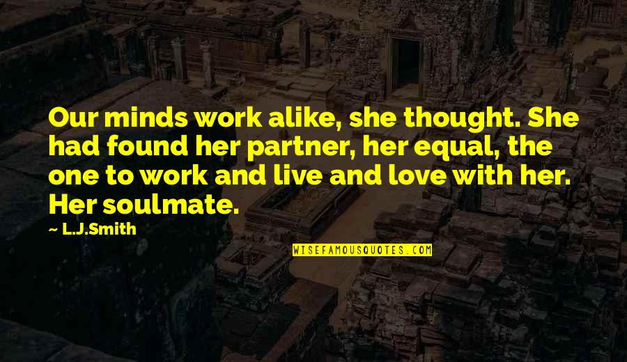 Partner In Love Quotes By L.J.Smith: Our minds work alike, she thought. She had