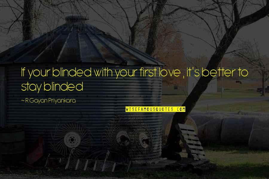 Partner In Love Quotes By R.Gayan Priyankara: If your blinded with your first love ,