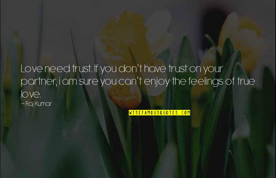 Partner In Love Quotes By Raj Kumar: Love need trust. If you don't have trust