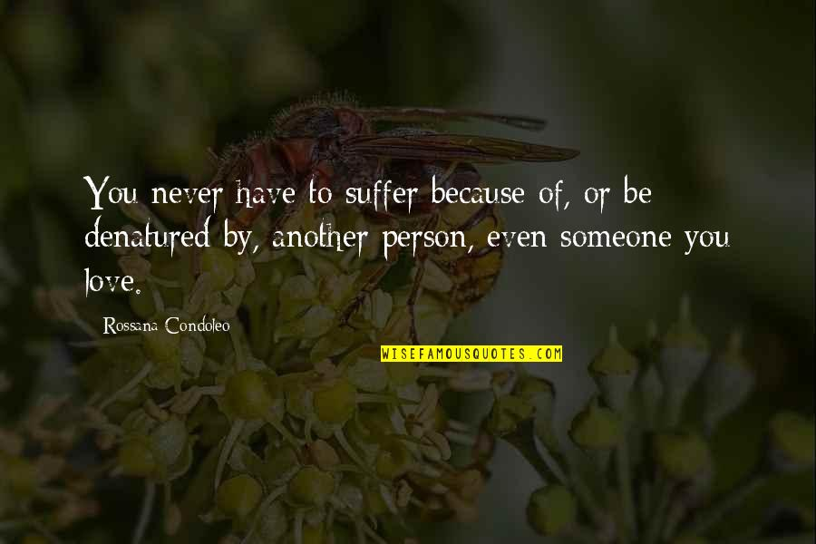 Partner In Love Quotes By Rossana Condoleo: You never have to suffer because of, or